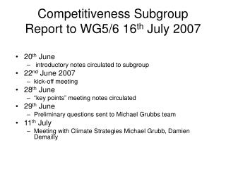 Competitiveness Subgroup Report to WG5/6 16 th  July 2007