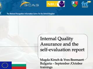 Internal Quality Assurance and the self-evaluation report Magda Kirsch & Yves Beernaert