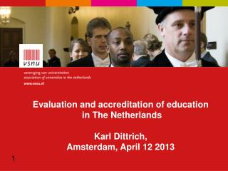 Evaluation and accreditation of education  in The Netherlands Karl Dittrich,