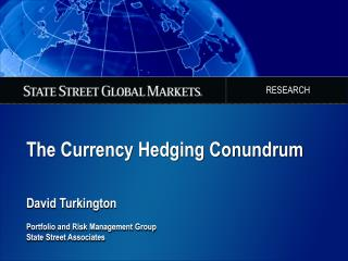 The Currency Hedging Conundrum   David Turkington  Portfolio and Risk Management Group State Street Associates