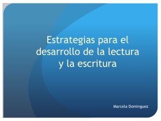 Estrategias para el desarrollo de la lectura  y la escritura