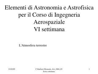 Elementi di Astronomia e Astrofisica per il Corso di Ingegneria Aerospaziale VI settimana