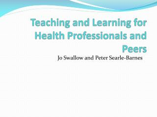 Teaching and Learning for Health Professionals and Peers