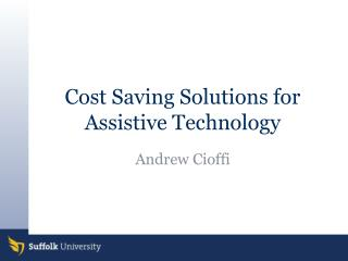 Cost Saving Solutions for Assistive Technology