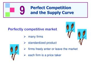 Many firms standardized product firms freely enter or leave the market each firm is a price taker