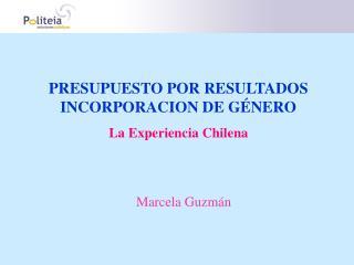 PRESUPUESTO POR RESULTADOS  INCORPORACION DE G NERO La Experiencia Chilena