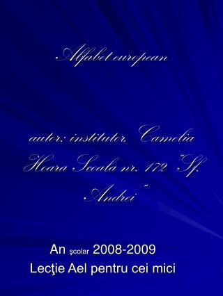 "Alfabet european autor: institutor,  Camelia Hoara Scoala nr. 172 ""Sf. Andrei"""