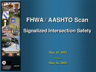 FHWA / AASHTO Scan Signalized Intersection Safety