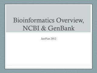 Bioinformatics Overview, NCBI &  GenBank