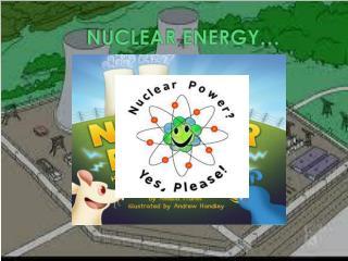 NUCLEAR ENERGY…