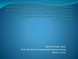 Kevin Novak, Chair W3C Electronic Government Interest Group April 17, 2009