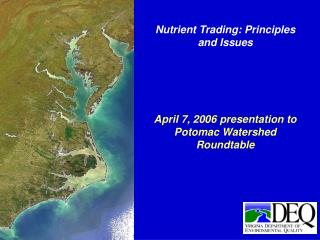 Nutrient Trading: Principles and Issues April 7, 2006 presentation to Potomac Watershed Roundtable