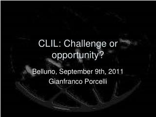CLIL: Challenge or  opportunity ?