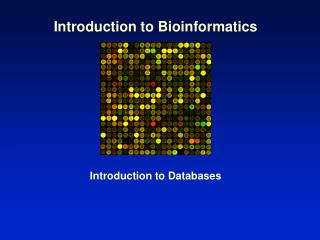 Introduction to Bioinformatics Introduction to Databases
