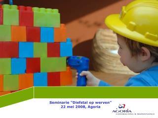 "Seminarie ""Diefstal op werven""  22 mei 2008, Agoria"