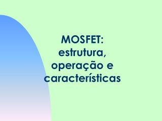 MOSFET: estrutura, operação e características