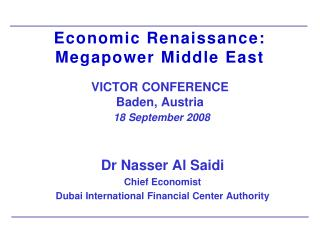 Economic Renaissance: Megapower  Middle East VICTOR CONFERENCE  Baden, Austria 18 September 2008