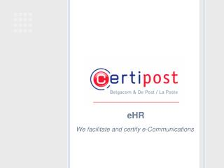 We facilitate and certify e-Communications