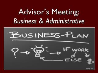 Advisor's Meeting: Business & Administrative