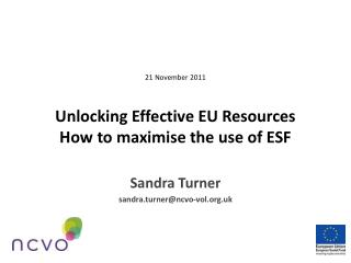 21 November 2011 Unlocking Effective EU Resources How to maximise the use of ESF