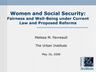 Women and Social Security: Fairness and Well-Being under Current Law and Proposed Reforms