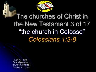 "The churches of Christ in the New Testament 3 of 17 ""the church in Colosse"" Colossians 1:3-8"