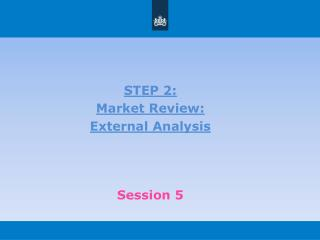 STEP 2:  Market  Review :  External  Analysis Session 5
