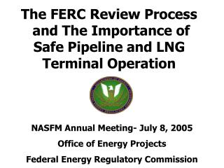 The FERC Review Process  and The Importance of Safe Pipeline and LNG Terminal Operation