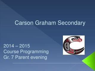2014 – 2015 Course Programming Gr. 7 Parent evening