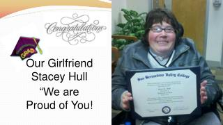 """Our Girlfriend Stacey Hull """"We are  Proud of You!"""