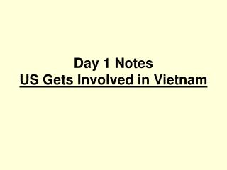 Day 1 Notes  US Gets Involved in Vietnam