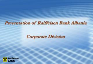 Presentation of Raiffeisen Bank Albania Corporate Division