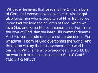 """Whoever believes that  Jesus is the Christ  is born of God…"""