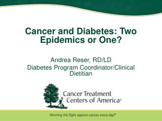 Cancer and Diabetes: Two Epidemics or One? Andrea Reser, RD/LD