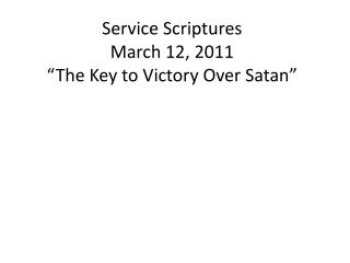 """Service Scriptures March 12, 2011 """"The Key to Victory Over Satan"""""""