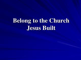 Belong to the Church Jesus Built