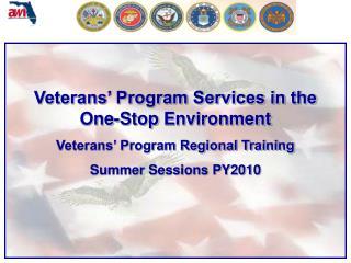 Veterans� Program Services in the One-Stop  Environment Veterans� Program Regional Training