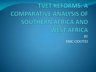 TVET REFORMS: A COMPARATIVE ANALYSIS OF SOUTHERN AFRICA AND WEST AFRICA