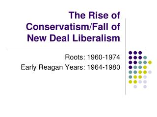The Rise of Conservatism/Fall of New Deal Liberalism