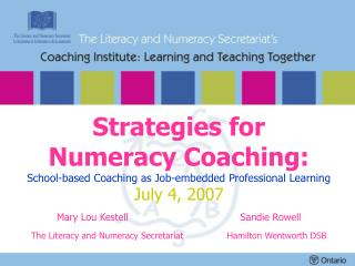 Strategies for   Numeracy Coaching:  School-based Coaching as Job-embedded Professional Learning July 4, 2007 Mary Lou K