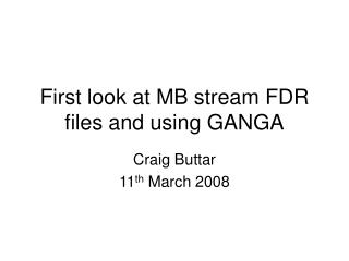 First look at MB stream FDR files and using GANGA
