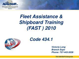Fleet Assistance & Shipboard Training (FAST ) 2010 Code 434.1