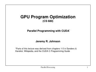 GPU Program Optimization (CS 680) Parallel Programming with CUDA *