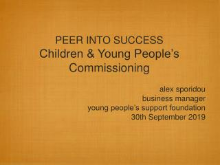 PEER INTO SUCCESS Children & Young People's Commissioning