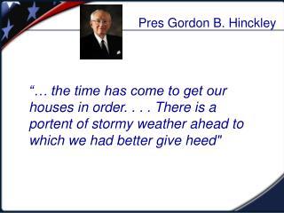 Pres Gordon B. Hinckley