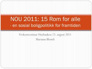 NOU 2011: 15 Rom for alle - en sosial boligpolitikk for framtiden