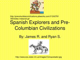Spanish Explorers and Pre- Columbian Civilizations