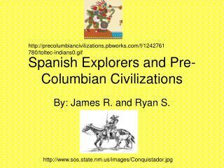 Spanish Explorers and Pre- Columbian Civilizations