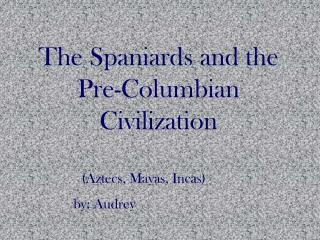 The Spaniards and the Pre-Columbian Civilization