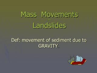 Mass  Movements aka Landslides